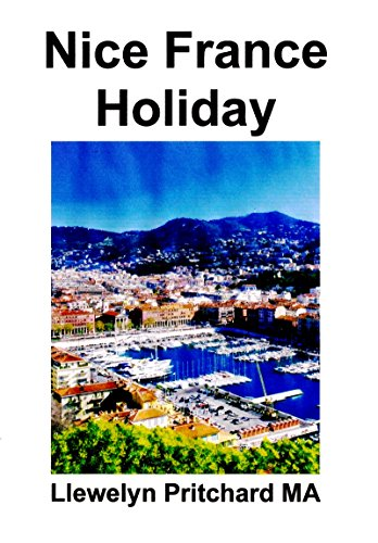 Nice France Holiday: Een Budget Korte Break Vakantie (Ge Illustreerde Diaries van Llewelyn Pritchard MA Book 7) (Dutch Edition)