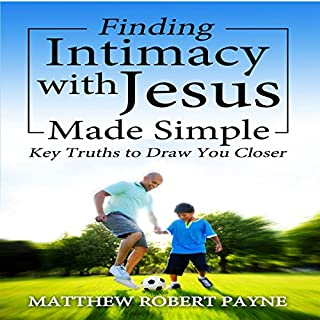 Finding Intimacy with Jesus Made Simple: Key Truths to Draw You Closer cover art