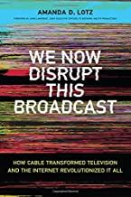 We Now Disrupt This Broadcast: How Cable Transformed Television and the Internet Revolutionized It All (The MIT Press)