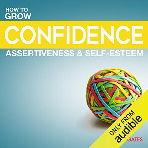 Grow Your Confidence, Assertiveness & Self-Esteem Audiobook By Michelle Gates cover art