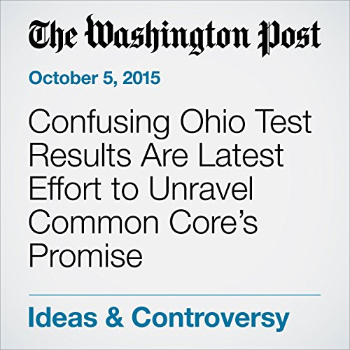 Confusing Ohio Test Results Are Latest Effort to Unravel Common Core's Promise audiobook cover art