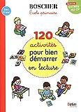 120 activités pour bien démarrer en lecture Spécial entrée au CP