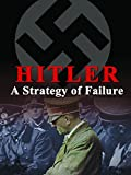 Hitler - A Strategy of Failure
