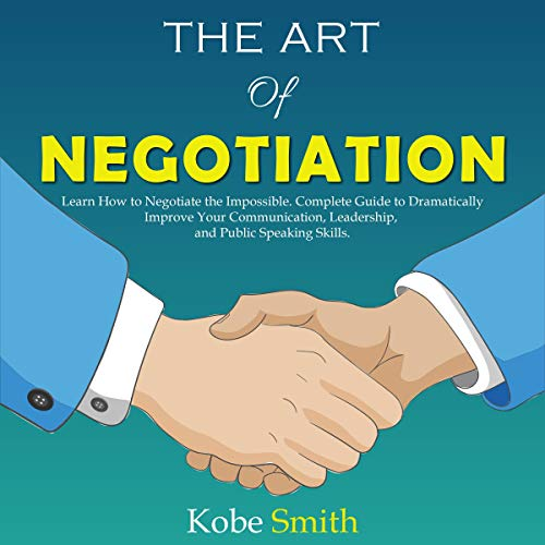 The Art of Negotiation: Learn How to Negotiate the Impossible  By  cover art