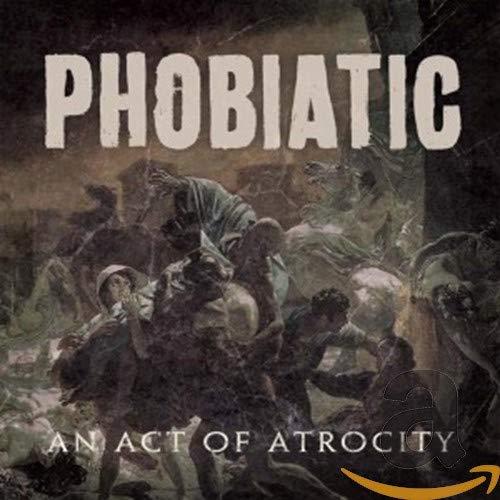 Phobiatic: An Act of Atrocity (Audio CD)