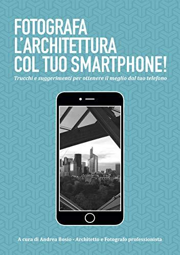 Fotografa l'architettura col tuo smartphone - Scopri i trucchi per realizzare meravigliose fotografie d'architettura col tuo smartphone