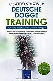 Deutsche Dogge Training - Hundetraining für Deine Deutsche Dogge: Wie Du durch gezieltes Hundetraining eine einzigartige Beziehung zu Deinem Hund aufbaust