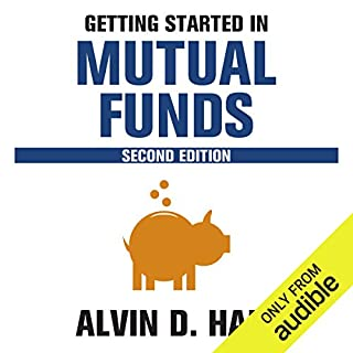 Getting Started in Mutual Funds                   By:                                                                                                                                 Alvin D. Hall                               Narrated by:                                                                                                                                 Bernard Setaro Clark                      Length: 6 hrs and 46 mins     11 ratings     Overall 4.5