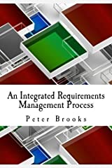 An Integrated Requirements Management Process: Governing cost & risk in business analysis by Peter Brooks (2013-07-13) Paperback