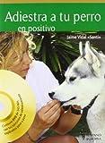 Adiestra a tu perro en positivo / Train your Dog Positively: El camino para conseguir buenos perros / The Road to Raise Good Dogs by Jaime Vidal (October 21,2011)