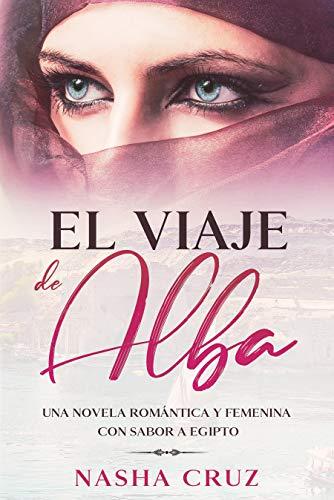 El viaje de Alba - Una novela romántica, erótica y femenina con sabor a Egipto: Alba y Marina se adentran en los misterios de Egipto, Pirámides, Templos, una historia de seducción bañada por el Nilo