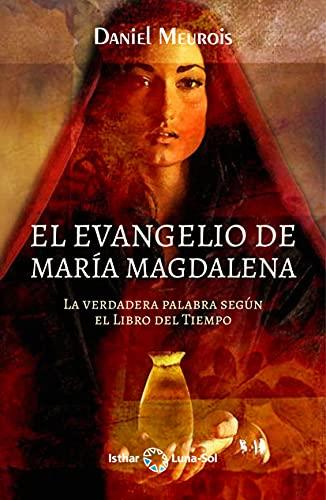 El Evangelio de María Magdalena: La verdadera palabra según el libro del tiempo (Spanish Edition)