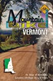 Mountain Bike America: Vermont: An Atlas Of Vermont s Greatest Off-Road Bicycle Rides (Mountain Bike America Guides)