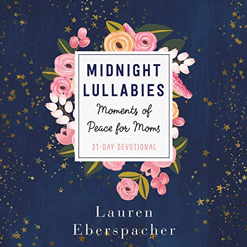 Midnight Lullabies     Moments of Peace for Moms              By:                                                                                                                                 Lauren Eberspacher                               Narrated by:                                                                                                                                 Lauren Eberspacher                      Length: 3 hrs and 45 mins     Not rated yet     Overall 0.0