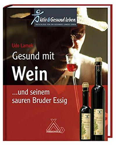 Gesund mit Wein... und seinem sauren Bruder Essig