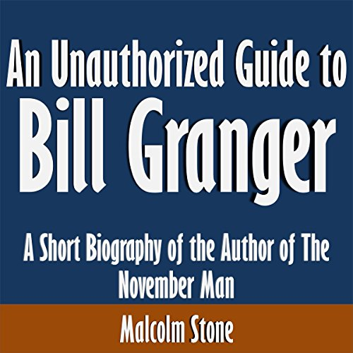 An Unauthorized Guide to Bill Granger: A Short Biography of the Author of The November Man audiobook cover art