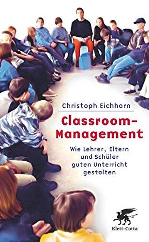 Classroom-Management: Wie Lehrer, Eltern und Schüler guten Unterricht gestalten: Wie Lehrer, Eltern und Schler guten Unterricht gestalten