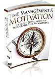 Time Managment & Motivation : The Secrets to Motivation for Productive Time Managment (English Edition)