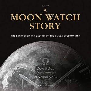 A Moon Watch Story: The Extraordinary Destiny of the Omega Speedmaster