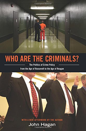 Who Are the Criminals?: The Politics of Crime Policy from the Age of Roosevelt to the Age of Reagan