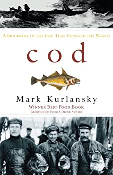 Cod: A Biography of the Fish That Changed the World (English Edition) di [Mark Kurlansky]