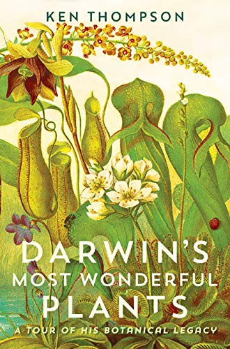 Darwin's Most Wonderful Plants: A Tour of His Botanical Legacy by Ken Thompson