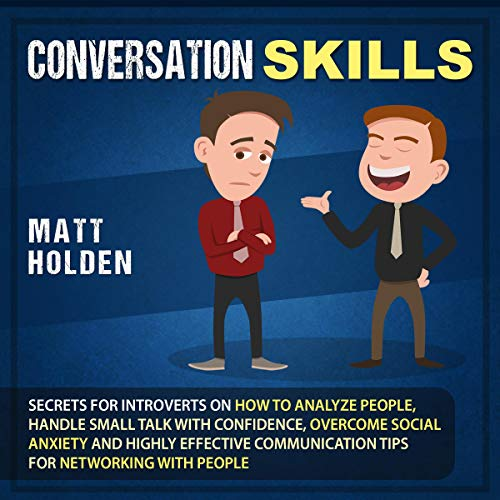 Conversation Skills: Secrets for Introverts on How to Analyze People, Handle Small Talk with Confidence, Overcome Social Anxiety and Highly Effective Communication Tips for Networking with People cover art