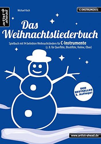 Das Weihnachtsliederbuch (C): Spielbuch mit 94 beliebten Weihnachtsliedern für C-Instrumente (z. B. für Querflöte, Blockflöte, Geige, Violine, Oboe). Songbook. Musiknoten.