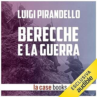 Berecche e la Guerra                   Di:                                                                                                                                 Luigi Pirandello                               Letto da:                                                                                                                                 Gaetano Marino                      Durata:  1 ora e 2 min     5 recensioni     Totali 3,8