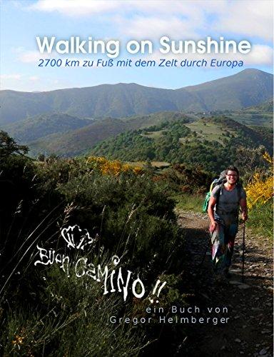 Jakobsweg mit dem Zelt: WALKING ON SUNSHINE: 2700km zu Fuß durch Europa