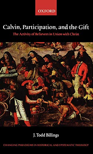 Calvin, Participation, and the Gift: The Activity of Believers in Union with Christ (Changing Paradigms in Historical and Systematic Theology)