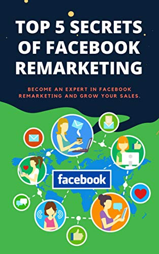 Top 5 Secrets Of Facebook Remarketing: Become An Expert In Internet Marketing (English Edition)