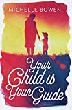 Your Child is Your Guide: Activate the Remembrance of the Divine Bond Between You and Your Child