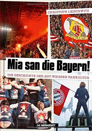 Mia san die Bayern! Die Geschichte der rot-weißen Fankultur