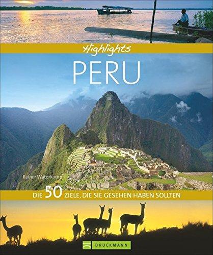 50 Highlights von Peru in einem Bildband: erleben Sie Stätten der Inkas, Tropischen Regenwald, die Anden, eine Flusskreuzfahrt auf dem Amazonas und ... Die 50 Ziele, die Sie gesehen haben sollten