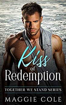 Kiss of Redemption: Together We Stand - Book One by [Maggie Cole]