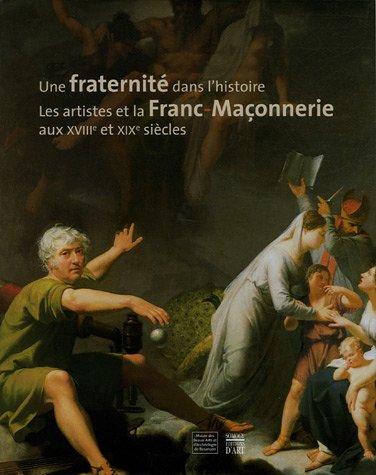Une fraternité dans l'histoire : Les artistes et la Franc-Maçonnerie aux XVIIIe et XIXe siècles