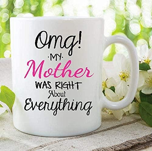 N\A Dios mío, mi Madre tenía razón sobre Todo Regalo para Hija, Divertida Taza de café Qoute, Amigos, Navidad, Halloween
