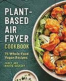 Plant-Based Air Fryer Cookbook: 75 Whole-Food Vegan Recipes