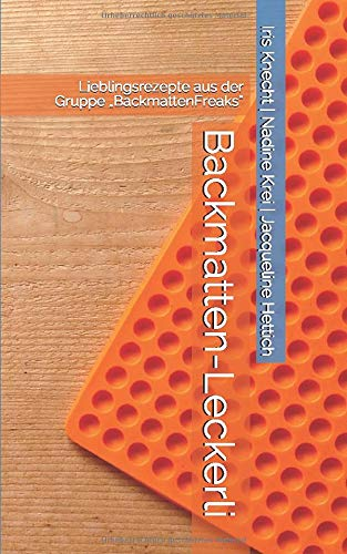 "Backmatten-Leckerli: Lieblingsrezepte aus der Gruppe ""BackmattenFreaks"""