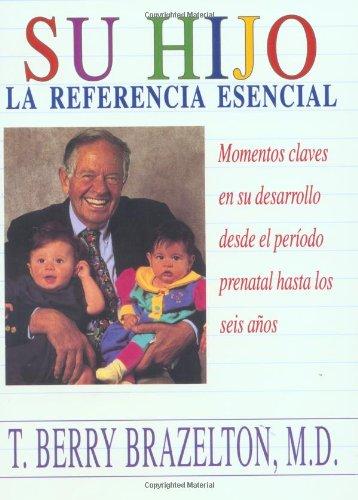 Su Hijo: Momentos Claves En Su Desarrollo Desde El Periodo Prenatal Hasta Los Seis Anos (Spanish Edi