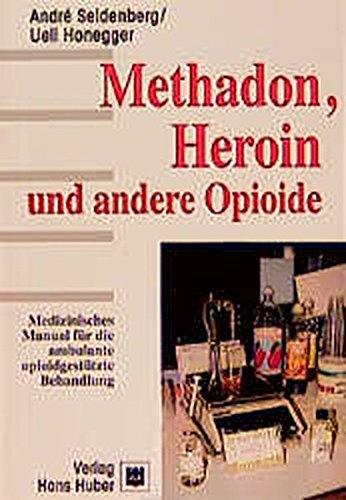 Methadon, Heroin und andere Opioide: Medizinisches Manual für die ambulante opioidgestützte Behandlung