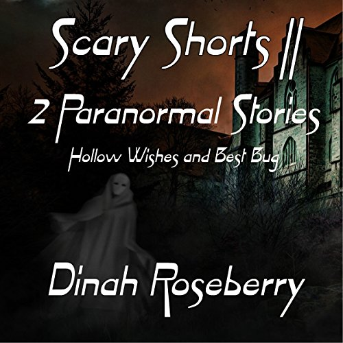 Scary Shorts II: 2 Paranormal Stories: Hollow Wishes and Best Bug Audiobook By Dinah Roseberry cover art