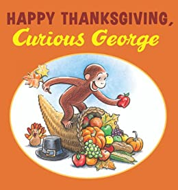 Happy Thanksgiving, Curious George by [H. A. Rey]