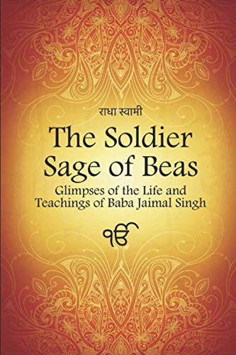 The Soldier Sage of Beas: Glimpses of the Life and Teachings of Baba Jaimal Singh