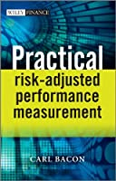 Practical Risk-Adjusted Performance Measurement (The Wiley Finance Series)
