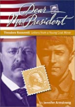 Dear Mr. President: Theodore Roosevelt Letters from a Young Coal Miner