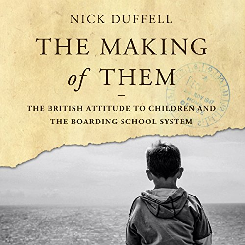 The Making of Them: The British Attitude to Children and the Boarding School System audiobook cover art