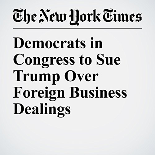 Democrats in Congress to Sue Trump Over Foreign Business Dealings copertina
