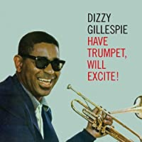 Have Trumpet, Will Excite! (plus 6 bonus tracks) by Dizzy Gillespie